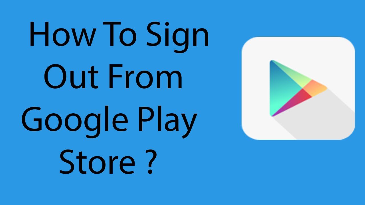 Google Play Store Sign Out